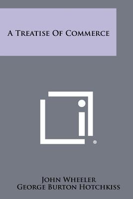 A Treatise of Commerce - Wheeler, John