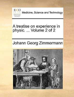 A Treatise on Experience in Physic. ... Volume 2 of 2 - Zimmermann, Johann Georg