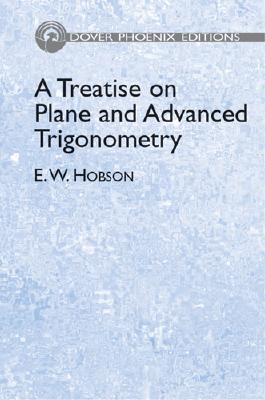 A Treatise on Plane and Advanced Trigonometry - Hobson, E W