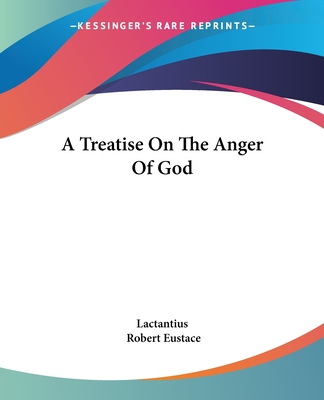 A Treatise on the Anger of God - Lactantius, Lucius Caecilius Firmianus
