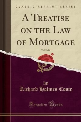 A Treatise on the Law of Mortgage, Vol. 2 of 2 (Classic Reprint) - Coote, Richard Holmes