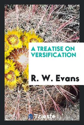 A Treatise on Versification - Evans, R W
