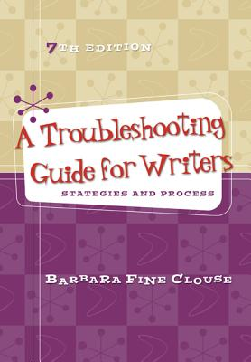 A Troubleshooting Guide for Writers: Strategies and Process - Clouse, Barbara Fine