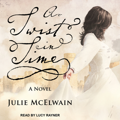 A Twist in Time: A Novel - McElwain, Julie, and Rayner, Lucy (Narrator)