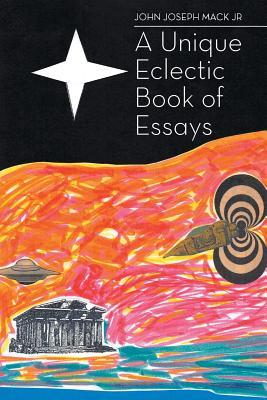 A Unique Eclectic Book of Essays - Mack Jr, John Joseph