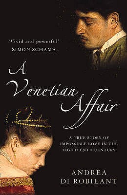 A Venetian Affair: A True Story of Impossible Love in the Eighteenth Century - Robilant, Andrea di