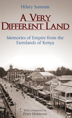 A Very Different Land: Memories of Empire from the Farmlands of Kenya - Sunman, Hilary, and Hennessy, Peter (Foreword by)