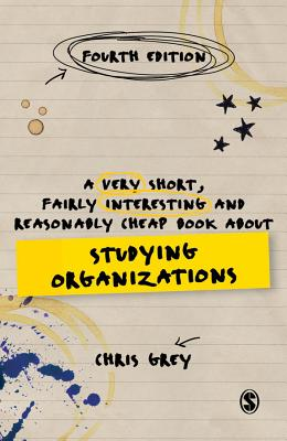 A Very Short, Fairly Interesting and Reasonably Cheap Book About Studying Organizations - Grey, Chris