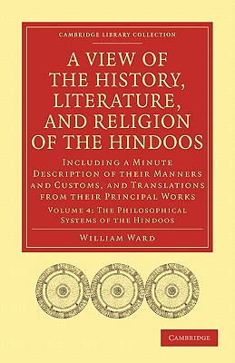 A View of the History, Literature, and Religion of the Hindoos: Including a Minute Description of their Manners and Customs, and Translations from their Principal Works - Ward, William