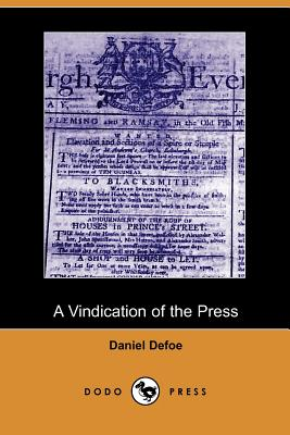 A Vindication of the Press - Defoe, Daniel