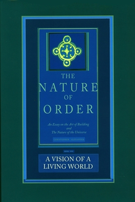 A Vision of a Living World: An Essay on the Art of Building and the Nature of the Universe - Alexander, Christopher