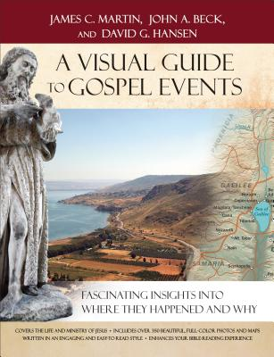 A Visual Guide to Gospel Events: Fascinating Insights Into Where They Happened and Why - Martin, James C