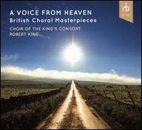 A Voice from Heaven: British Choral Masterpieces - Andrew Rupp (baritone); Julie Cooper (soprano); Tom Robson (tenor); King's Consort Choir (choir, chorus);...
