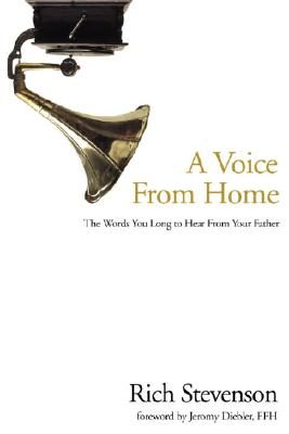 A Voice from Home: The Words You Long to Hear from Your Father - Stevenson, Rich