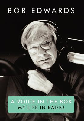 A Voice in the Box: My Life in Radio - Edwards, Bob, Dr.