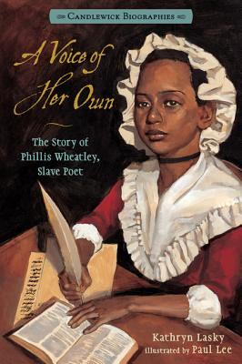 A Voice of Her Own: Candlewick Biographies: The Story of Phillis Wheatley, Slave Poet - Lasky, Kathryn