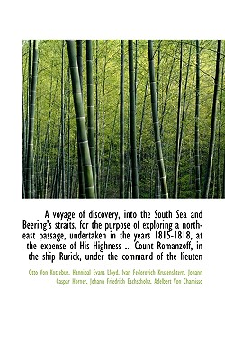 A Voyage of Discovery, Into the South Sea and Beering's Straits, for the Purpose of Exploring a Nort - Von Kotzebue, Otto, and Lloyd, Hannibal Evans, and Kruzenshtern, Ivan Fedorovich
