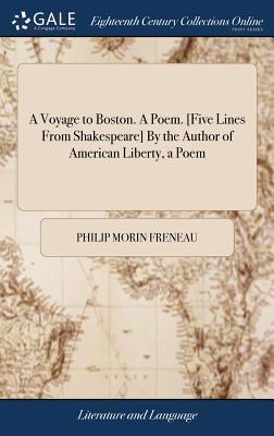 A Voyage to Boston. a Poem. [five Lines from Shakespeare] by the Author of American Liberty, a Poem: General Gage's Soliloquy, &c - Freneau, Philip Morin
