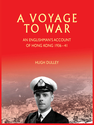 A Voyage to War: An Englishman's Account of Hong Kong from 1936 - 41 - Dulley, Hugh