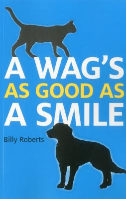 A Wag's As Good As A Smile - Roberts, Billy