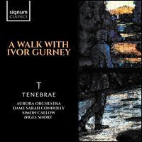 A Walk with Ivor Gurney - Christopher Deacon (trumpet); James Sherlock (organ); Sarah Connolly (mezzo-soprano); Simon Callow; Tenebrae;...