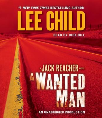 A Wanted Man - Child, Lee, New, and Hill, Dick (Read by)