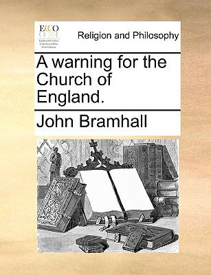 A Warning for the Church of England. - Bramhall, John