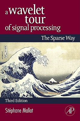 A Wavelet Tour of Signal Processing: The Sparse Way - Mallat, Stephane