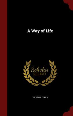 A Way of Life - Osler, William