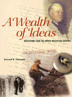 A Wealth of Ideas: Revelations from the Hoover Institution Archives - Patenaude, Bertrand M