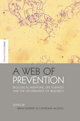 A Web of Prevention: Biological Weapons, Life Sciences and the Governance of Research - Rappert, Brian (Editor)