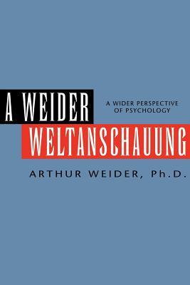 A Weider Weltanschauung - Weider, Arthur Ph D