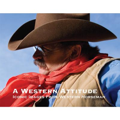 A Western Attitude: Iconic Images from Western Horseman - Smith, Fran Devereux