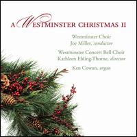 A Westminster Christmas II - Ken Cowan (organ); Westminster Concert Bell Choir; Westminster Choir (choir, chorus); Joe Miller (conductor)