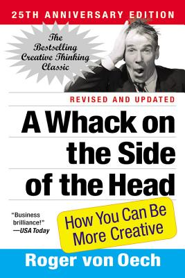 A Whack on the Side of the Head: How You Can Be More Creative - Von Oech, Roger