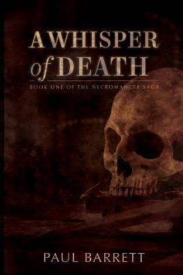 A Whisper of Death: The Necromancer Saga Book One - Barrett, Paul