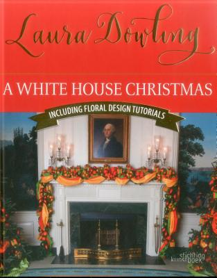 A White House Christmas: Including Floral Design Tutorials - Dowling, Laura
