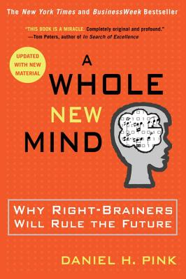 A Whole New Mind: Why Right-Brainers Will Rule the Future - Pink, Daniel H