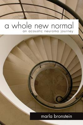 A Whole New Normal: An Acoustic Neuroma Journey - Bronstein, Marla