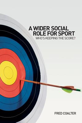 A Wider Social Role for Sport: Who's Keeping the Score? - Coalter, Fred