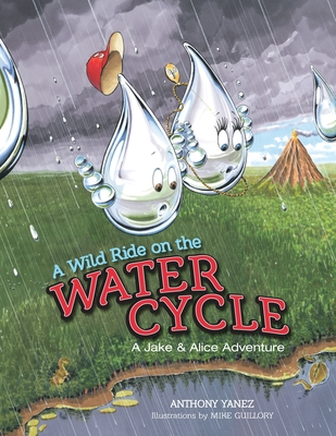 A Wild Ride on the Water Cycle - Yanez, Anthony, and Guillory, Mike