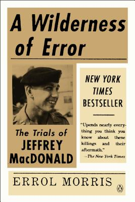 A Wilderness of Error: The Trials of Jeffrey MacDonald - Morris, Errol