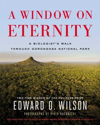 A Window on Eternity: A Biologist's Walk Through Gorongosa National Park - Wilson, Edward O, and Naskrecki, Piotr (Photographer)