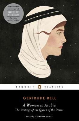 A Woman in Arabia: The Writings of the Queen of the Desert - Bell, Gertrude