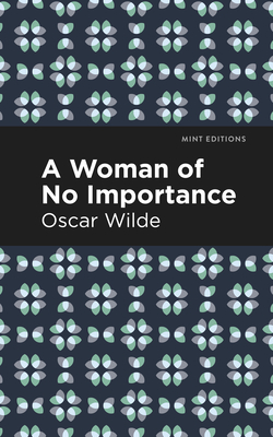 A Woman of No Importance - Wilde, Oscar, and Editions, Mint (Contributions by)