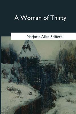 A Woman of Thirty - Seiffert, Marjorie Allen