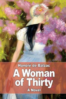 A Woman of Thirty - De Balzac, Honore
