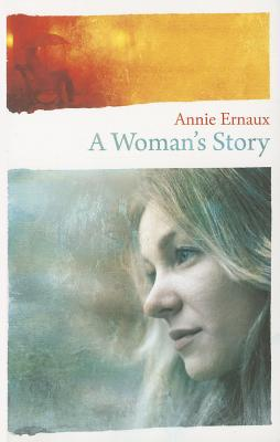 A Woman's Story - Ernaux, Annie
