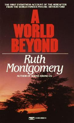 A World Beyond: The First Eyewitness Account of the Hereafter from the World-Famous Psychic Arthur Ford - Montgomery, Ruth