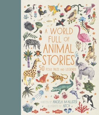 A World Full of Animal Stories Us: 50 Favourite Animal Folk Tales, Myths and Legends - McAllister, Angela